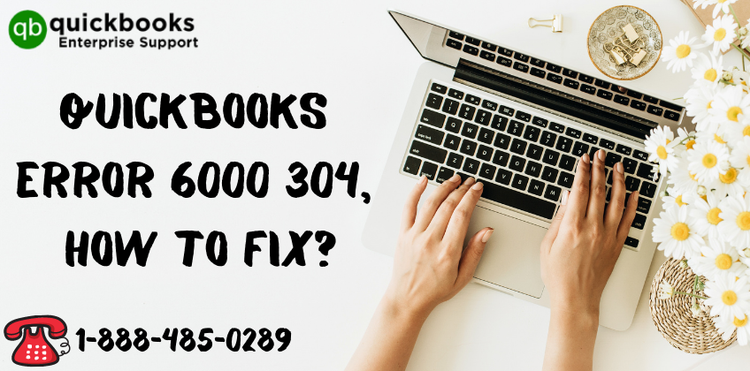 QuickBooks Error 6000 304, How to Fix_