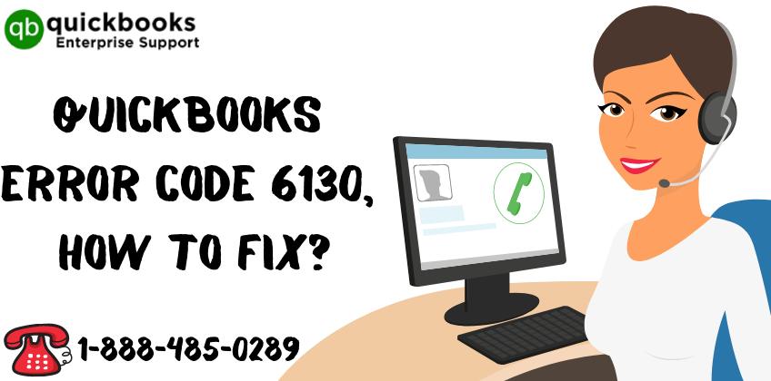 QuickBooks Error 6130, How to Fix_