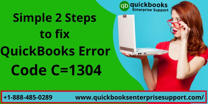 Simple 2 Steps to fix Quickbooks Error Code C=1304